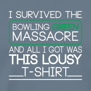 I Survived the Bowling Green Massacre T-Shirt - Men's Premium T-Shirt