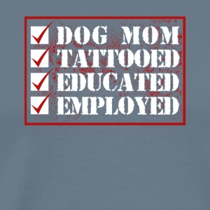 Dog Mom Tattooed Educated Employed - Men's Premium T-Shirt
