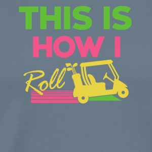 This is how to roll... - Men's Premium T-Shirt