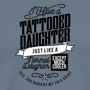 I Have A Tattooed Daughter - Men's Premium T-Shirt