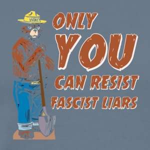 Only You Can Resist Fascist Liars - Men's Premium T-Shirt