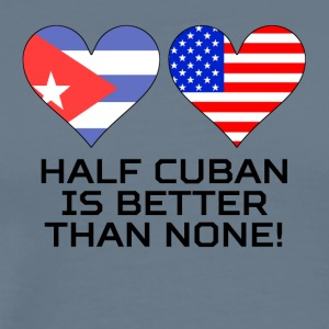 Half Cuban Is Better Than None - Men's Premium T-Shirt