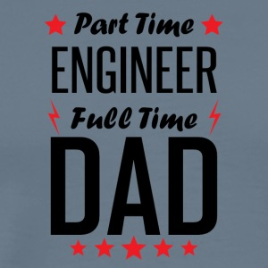 Part Time Engineer Full Time Dad - Men's Premium T-Shirt
