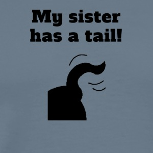 My Sister Has A Tail - Men's Premium T-Shirt