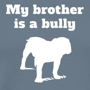 My Brother Is A Bully Bulldog - Men's Premium T-Shirt