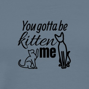 Do you kitten me? - Men's Premium T-Shirt