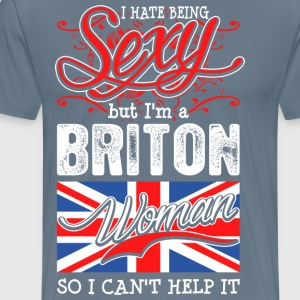 I Hate Being Sexy But Im A Briton Woman - Men's Premium T-Shirt