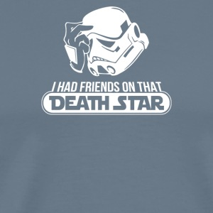 I Had Friends On That Death Star - Men's Premium T-Shirt