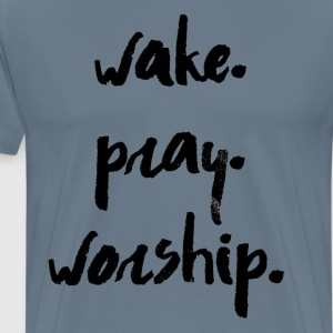 Wake. Pray. Worship - Men's Premium T-Shirt