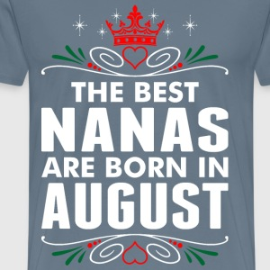 The Best Nanas Are Born In August - Men's Premium T-Shirt