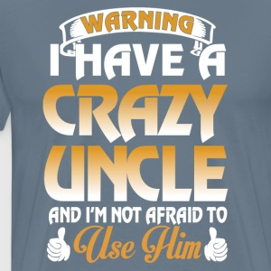 I have a crazy uncle and I'm not afraid - Men's Premium T-Shirt