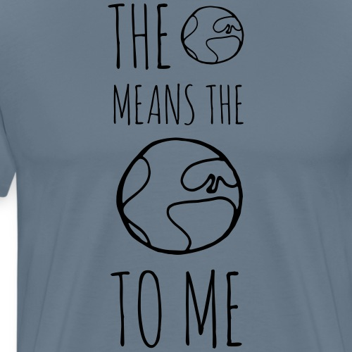 The World Means The World To Me - Men's Premium T-Shirt