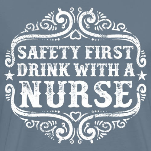 Safety first drink with a nurse. Funny nursing - Men's Premium T-Shirt