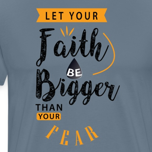 Faith Bigger Than Fear - Men's Premium T-Shirt