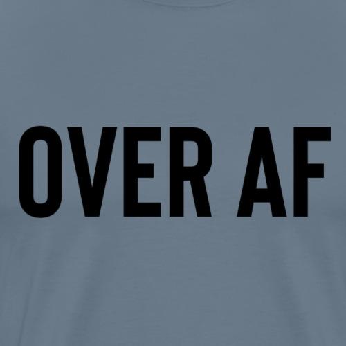 OVER AF - Men's Premium T-Shirt