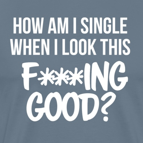 How am I single (good, explicit, white print) - Men's Premium T-Shirt