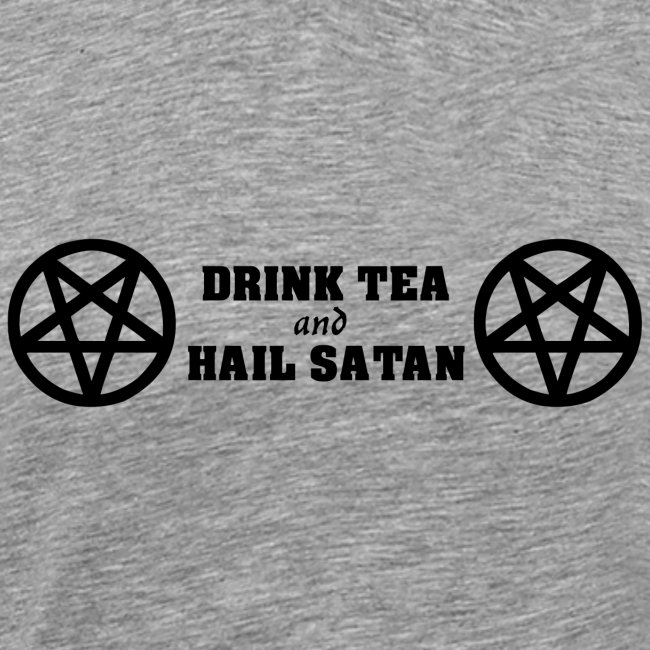 Drink Tea And Hail Satan
