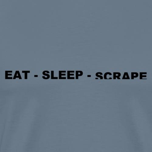 Eat.Sleep.Scrape - Men's Premium T-Shirt