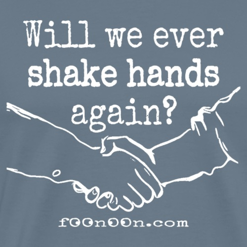 Will We Ever Shake Hands Again - Men's Premium T-Shirt