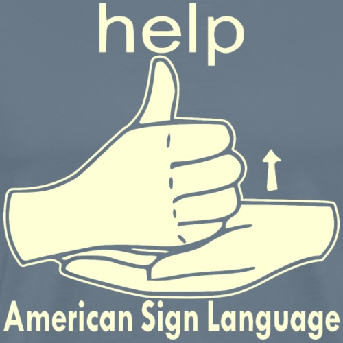 ASL Sign For HELP Everyone Ought To Know # - Men's Premium T-Shirt