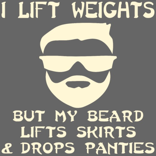 I Lift Weights My Beard Lifts Skirts & Drops Panti - Men's Premium T-Shirt