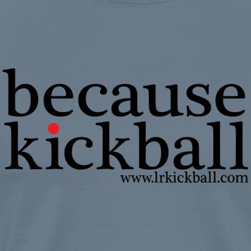 Because Kickball - Men's Premium T-Shirt