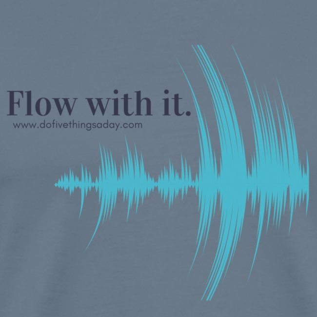 Flow with it