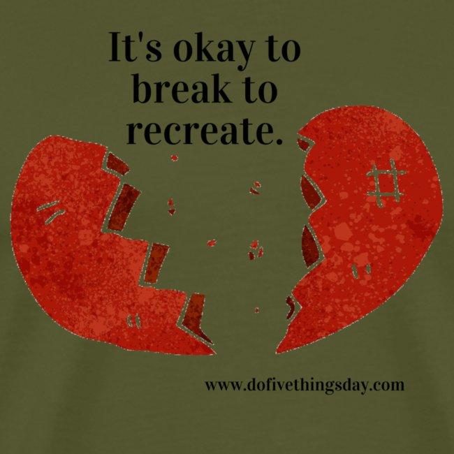 It s okay to break to recreate