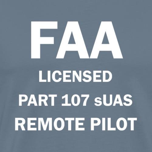 FAA Licensed Part 107 sUAS Remote Pilot Drone Gear - Men's Premium T-Shirt
