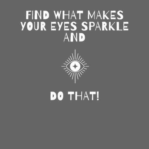 Find what makes YOUR EYES SPARKLE - INSPIRATIONAL - Men's Premium T-Shirt