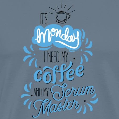 It's Monday, I need my coffee and my Scrum Master - Men's Premium T-Shirt
