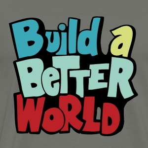 Build a better world - Men's Premium T-Shirt