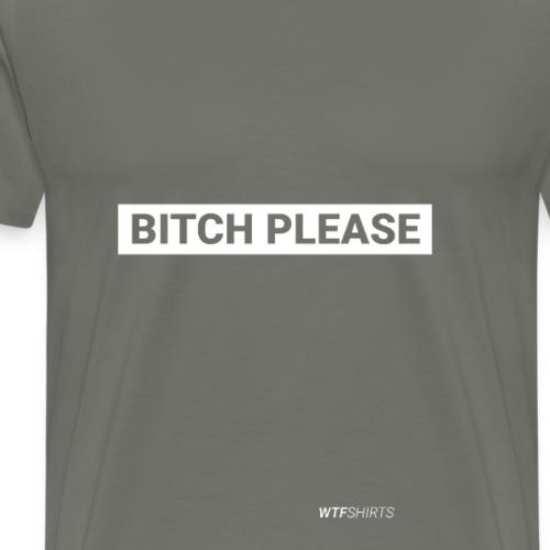 Bitch Please - Men's Premium T-Shirt