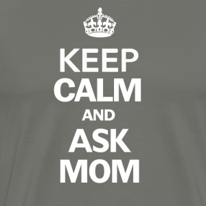 Keep Calm And Ask Mom T Shirt - Men's Premium T-Shirt