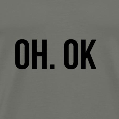 Oh. Ok - Men's Premium T-Shirt