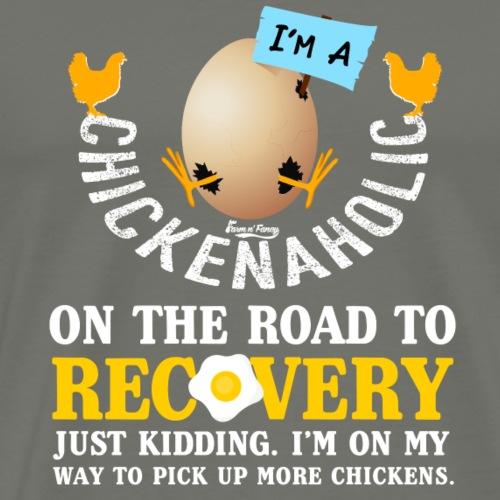 I'm a Chickenaholic Chicken Shirt - Men's Premium T-Shirt