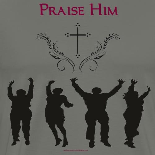 PRAISE HIM PNG - Men's Premium T-Shirt
