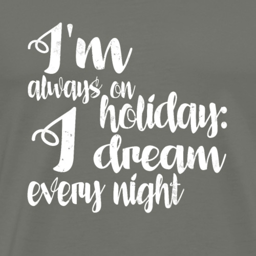 Always on Holiday With Dreams Every Night - Men's Premium T-Shirt