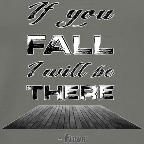 If You Fall I Will Be There - Floor - Men's Premium T-Shirt