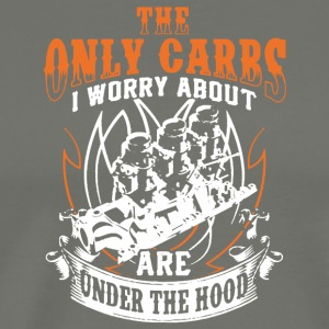 The Only Carbs I Worry About Are Under The Hood - Men's Premium T-Shirt