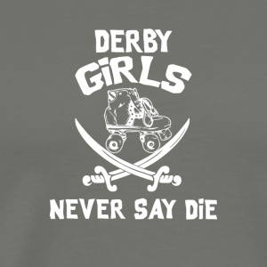 Roller Derby Girls Never Say Die - Men's Premium T-Shirt