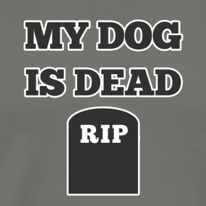 My Dog is Dead RIP - Men's Premium T-Shirt