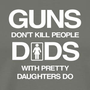 Dads With Pretty Daughters Do T Shirt - Men's Premium T-Shirt