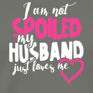 I Am Not Spoiled My Husband Just Loves Me T Shirt - Men's Premium T-Shirt