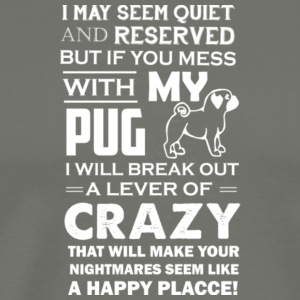 If You Mess With My Pug T Shirt - Men's Premium T-Shirt