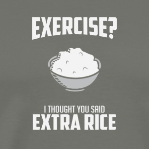 Exercise I Though You Said Extra Rice - Men's Premium T-Shirt