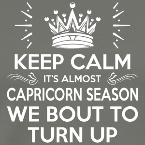 Keep Calm Almost Capricorn Season We Bout Turn Up - Men's Premium T-Shirt