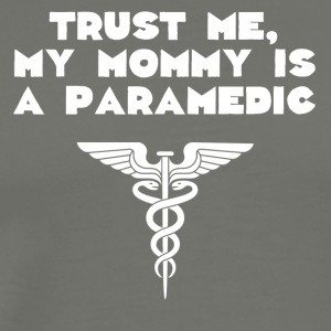 Trust Me My Mommy Is A Paramedic - Men's Premium T-Shirt