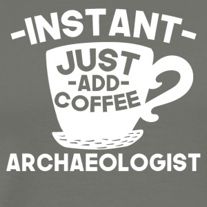 Instant Archaeologist Just Add Coffee - Men's Premium T-Shirt