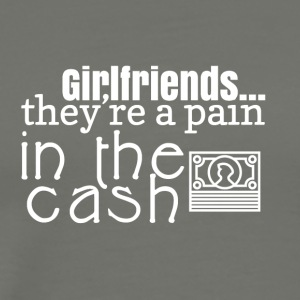 Girlfriends are a pain in the cash - Men's Premium T-Shirt
